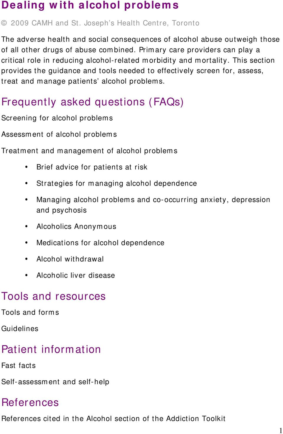 This section provides the guidance and tools needed to effectively screen for, assess, treat and manage patients alcohol problems.