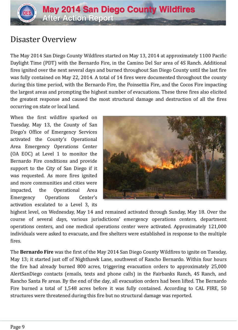 A total of 14 fires were documented throughout the county during this time period, with the Bernardo Fire, the Poinsettia Fire, and the Cocos Fire impacting the largest areas and prompting the