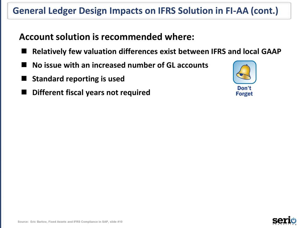 between IFRS and local GAAP No issue with an increased number of GL accounts Standard