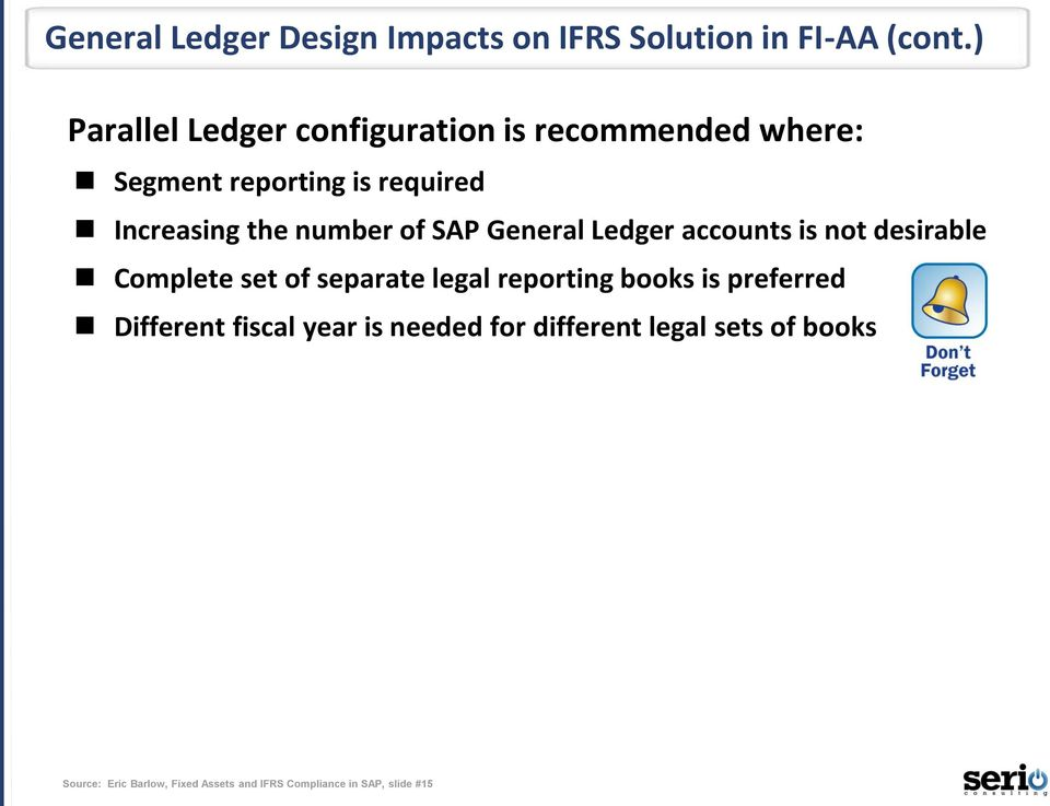 number of SAP General Ledger accounts is not desirable Complete set of separate legal reporting books