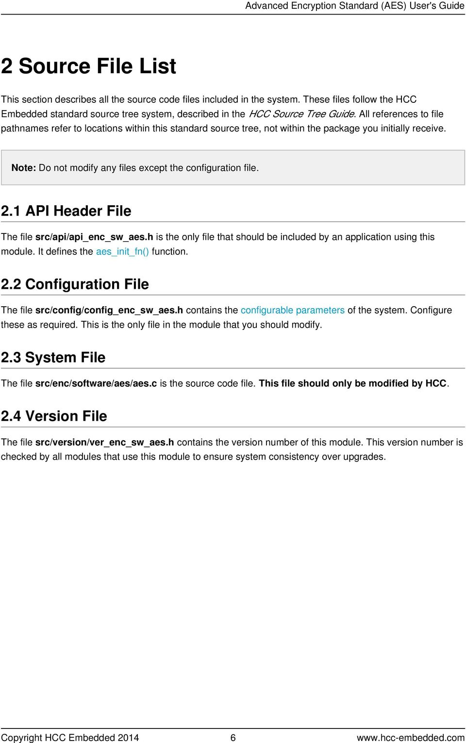 1 API Header File The file src/api/api_enc_sw_aes.h is the only file that should be included by an application using this module. It defines the aes_init_fn() function. 2.