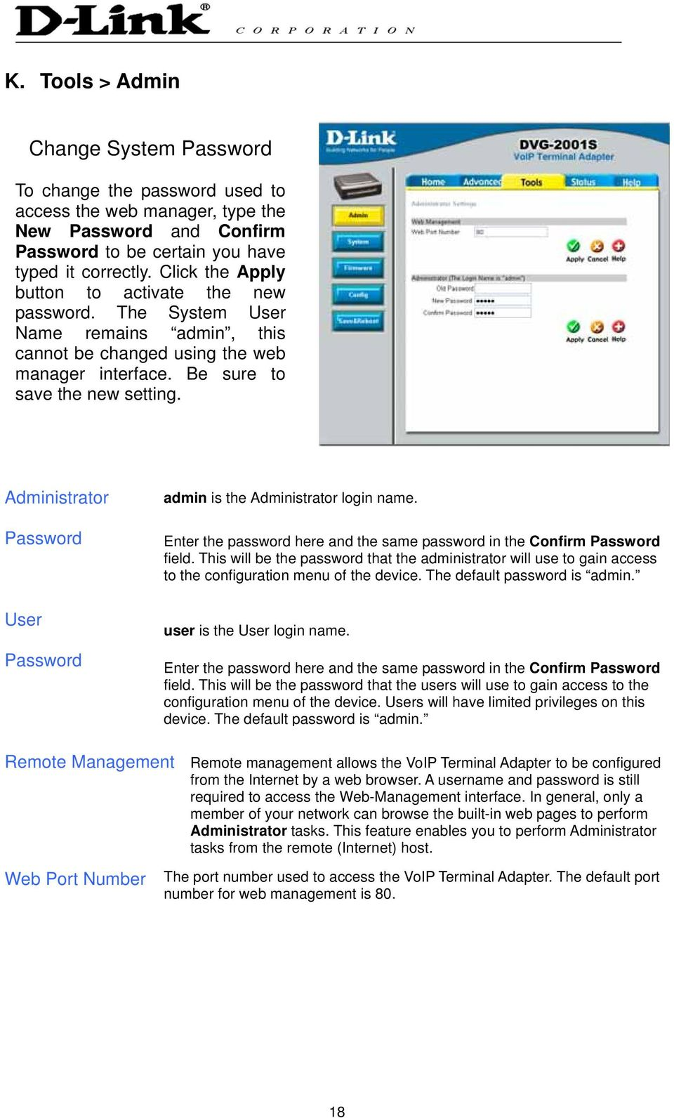 Administrator Password User Password admin is the Administrator login name. Enter the password here and the same password in the Confirm Password field.