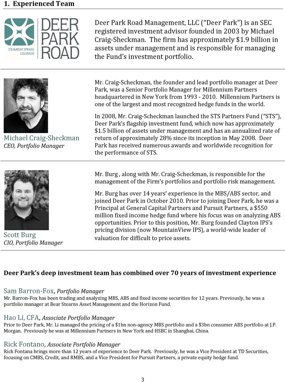 Craig Scheckman, the founder and lead portfolio manager at Deer Park, was a Senior Portfolio Manager for Millennium Partners headquartered in New York from 1993 2010.