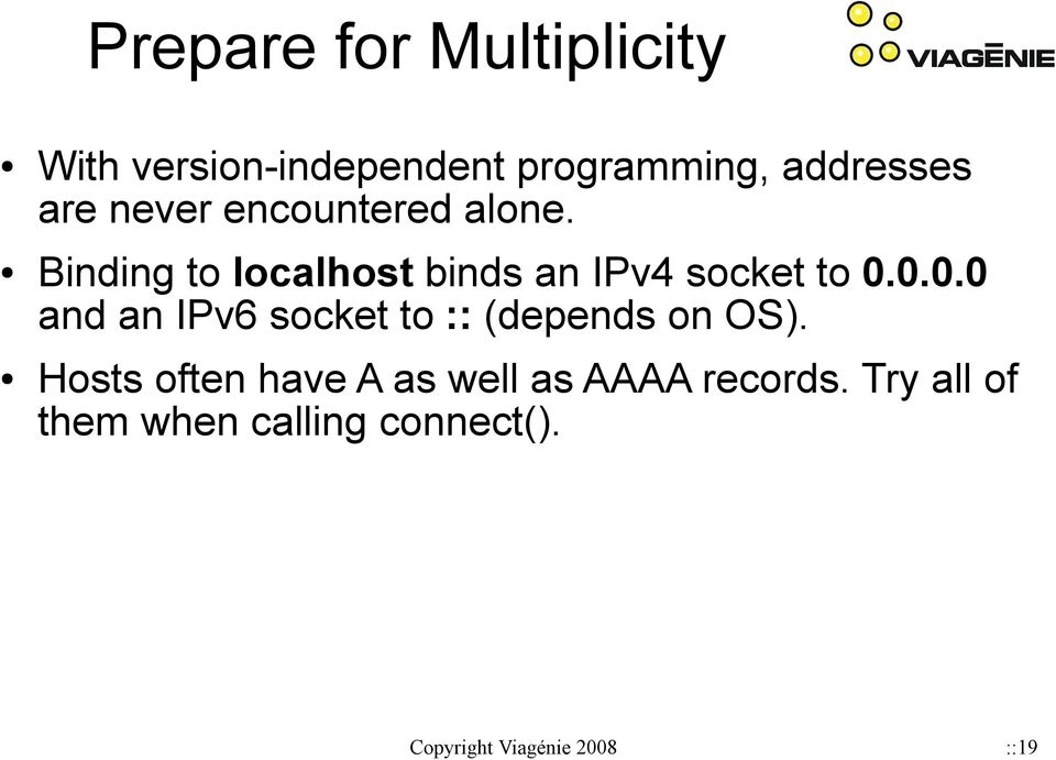 0.0.0 and an IPv6 socket to :: (depends on OS).