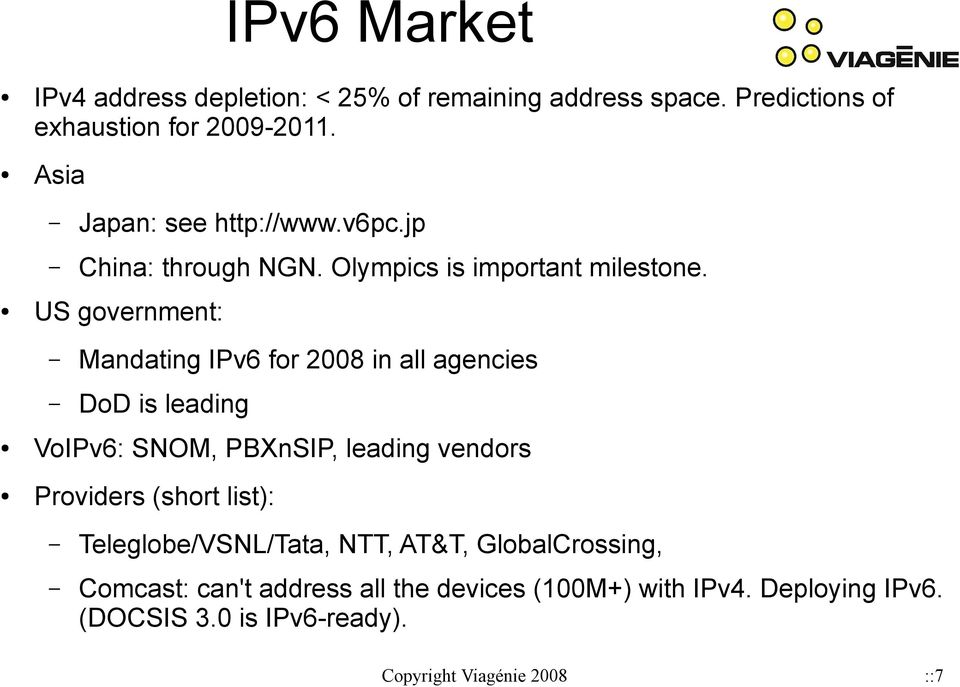 US government: Mandating IPv6 for 2008 in all agencies DoD is leading VoIPv6: SNOM, PBXnSIP, leading vendors Providers (short