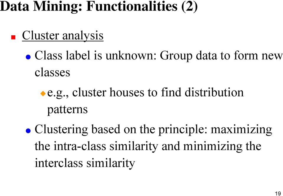 , cluster houses to find distribution patterns Clustering based on