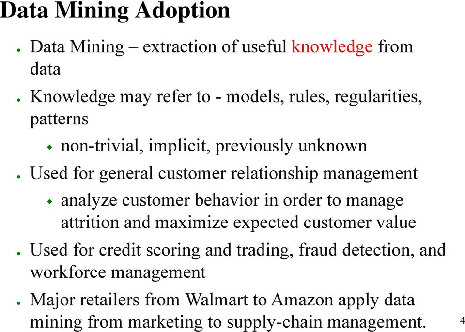 customer behavior in order to manage attrition and maximize expected customer value Used for credit scoring and trading,