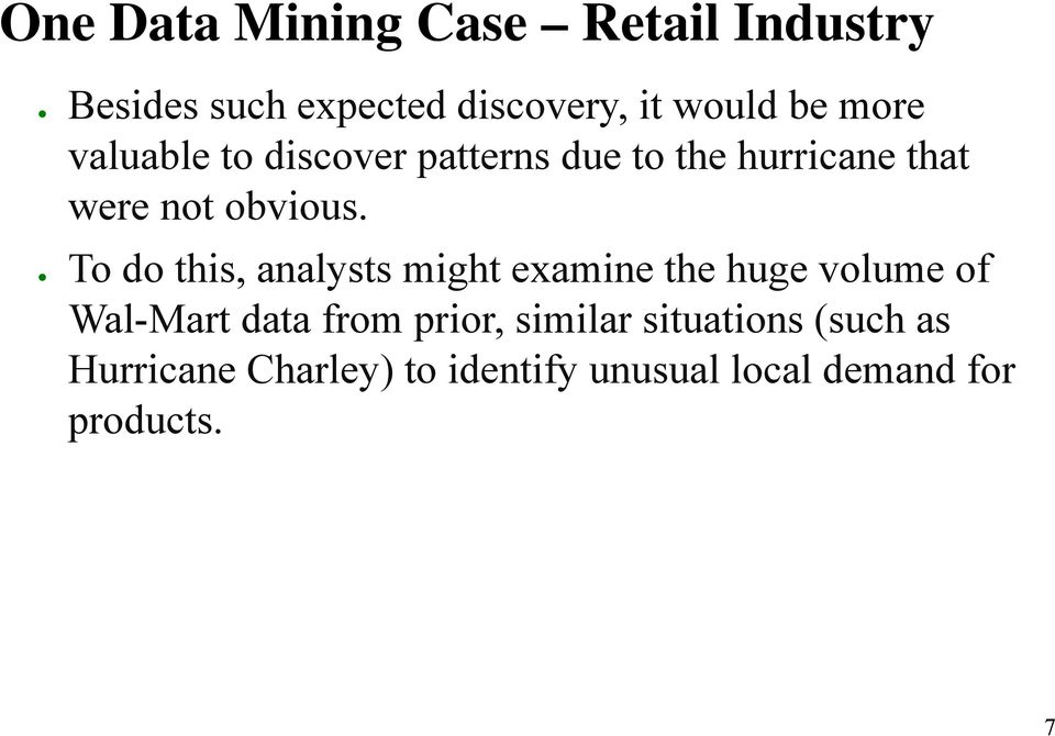 To do this, analysts might examine the huge volume of Wal-Mart data from prior,