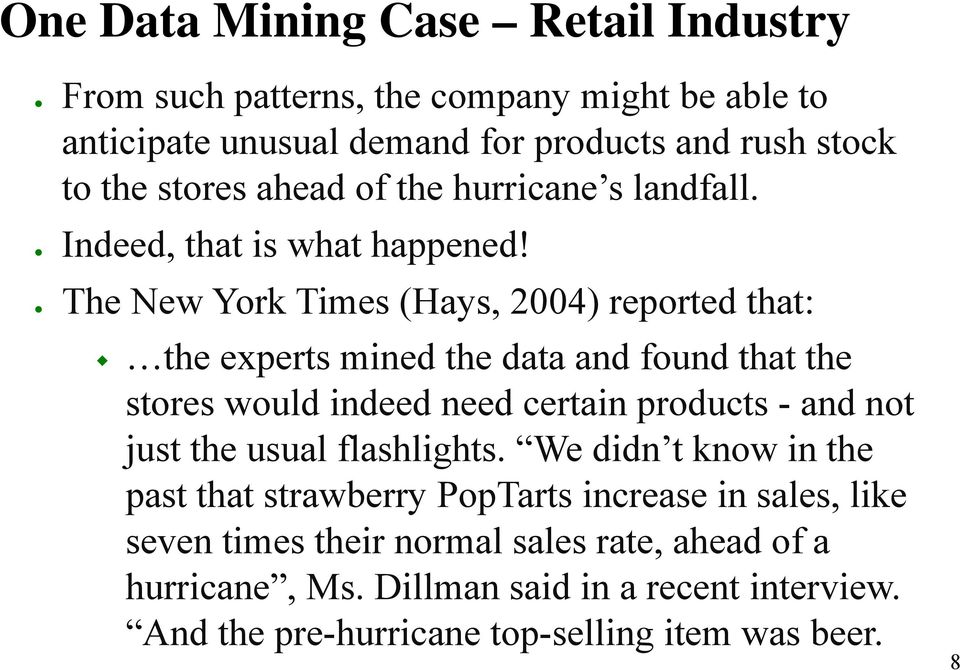 The New York Times (Hays, 2004) reported that: the experts mined the data and found that the stores would indeed need certain products - and not just the