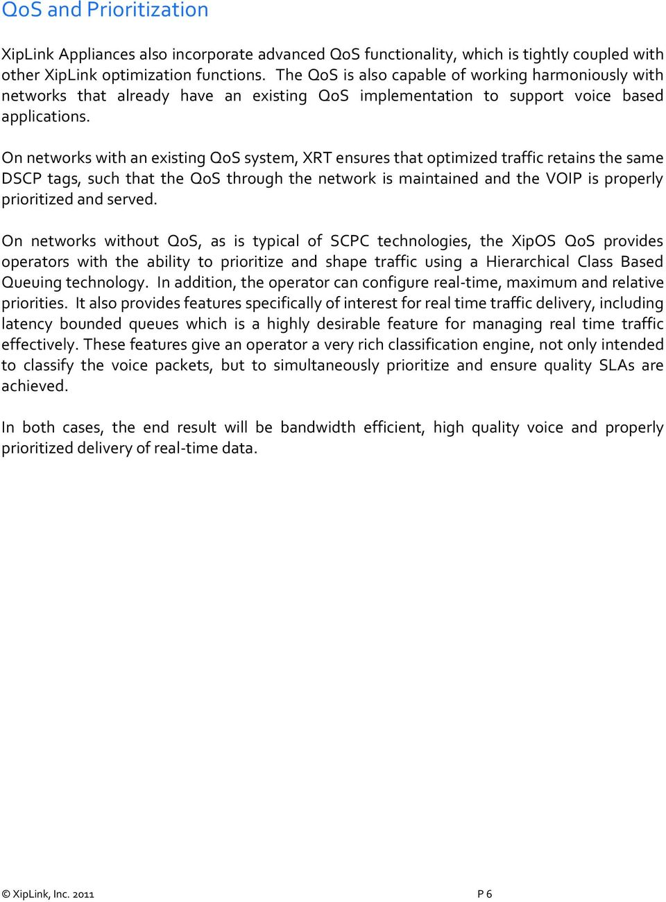 On networks with an existing QoS system, XRT ensures that optimized traffic retains the same DSCP tags, such that the QoS through the network is maintained and the VOIP is properly prioritized and