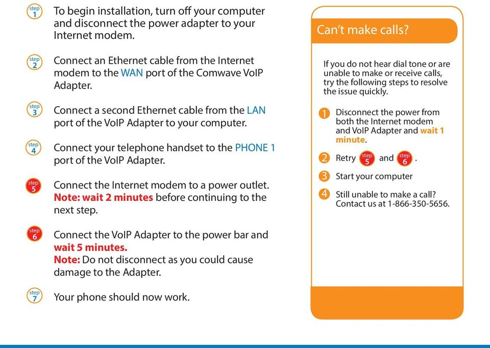 Connect your telephone handset to the PHONE 1 port of the VoIP Adapter. Connect the Internet modem to a power outlet. Note: wait 2 minutes before continuing to the next.
