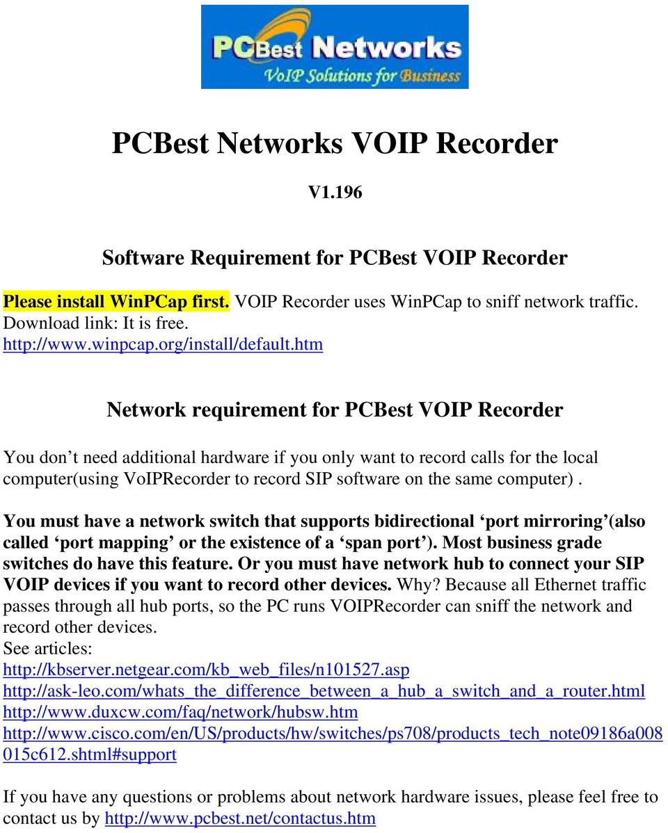 htm Network requirement for PCBest VOIP Recorder You don t need additional hardware if you only want to record calls for the local computer(using VoIPRecorder to record SIP software on the same