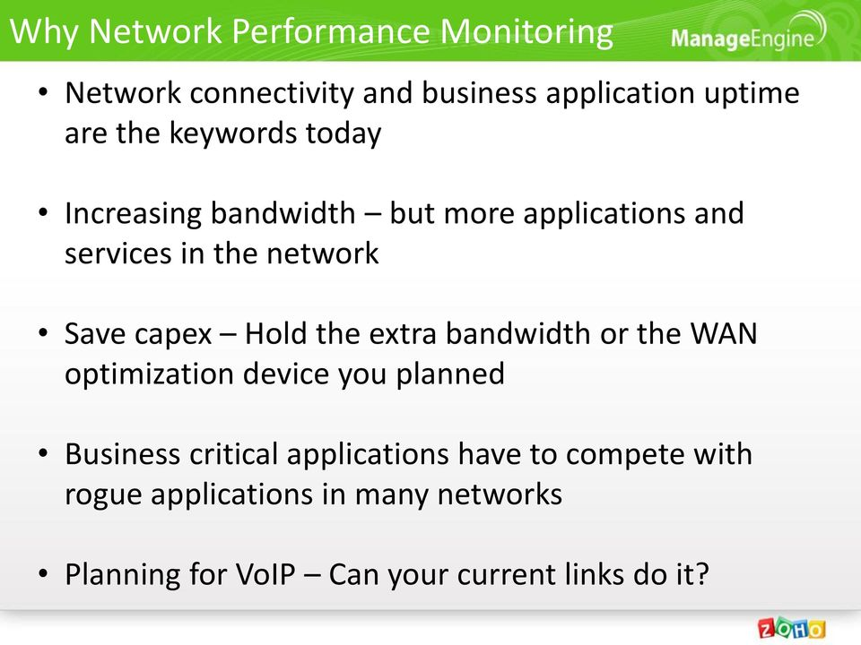 Hold the extra bandwidth or the WAN optimization device you planned Business critical applications