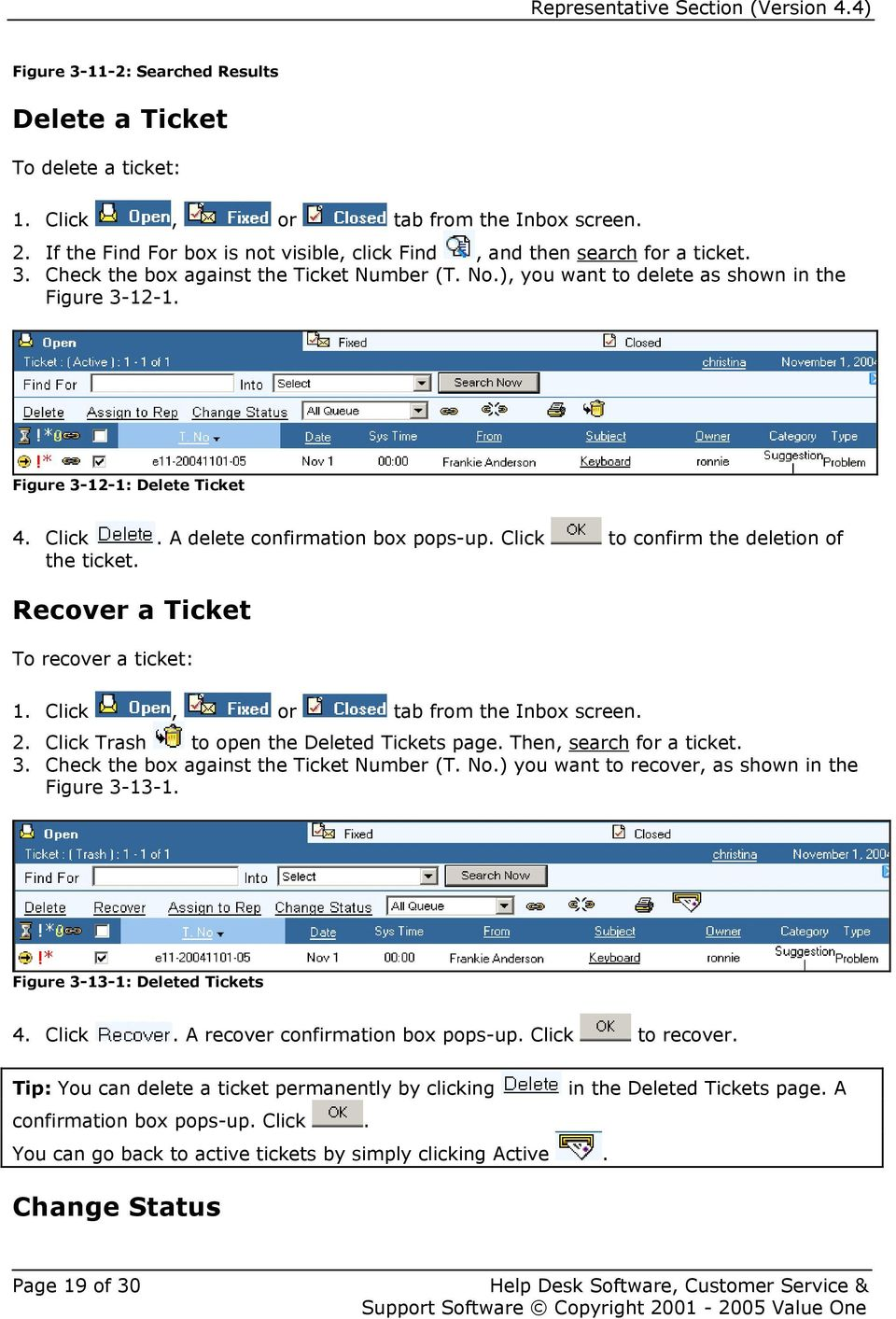 Recover a Ticket To recover a ticket: 1. Click, or tab from the Inbox screen. 2. Click Trash to open the Deleted Tickets page. Then, search for a ticket. 3. Check the box against the Ticket Number (T.