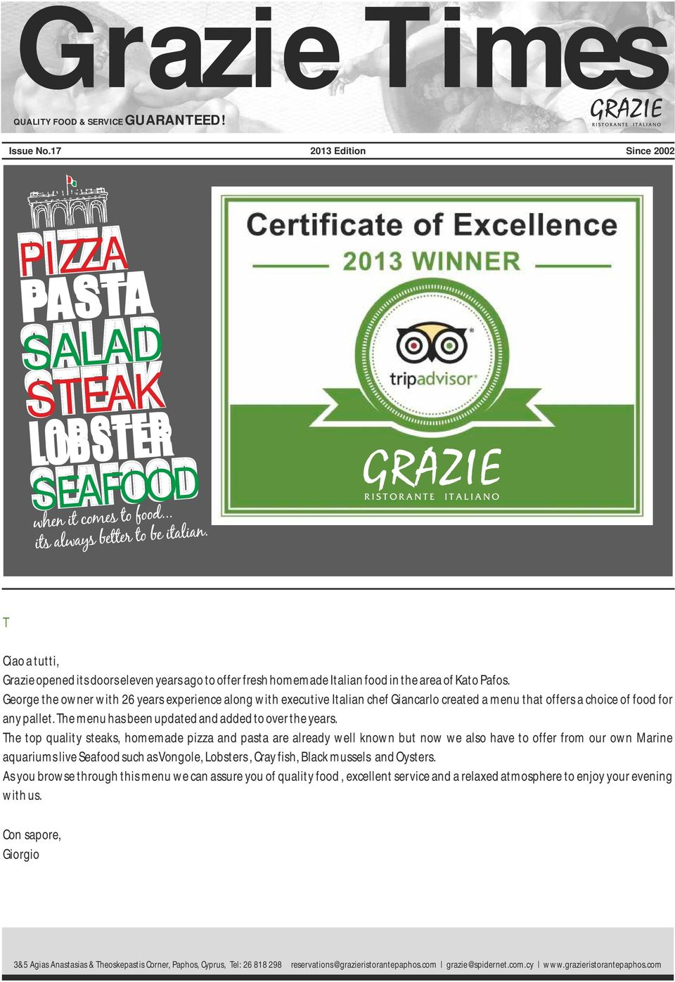 George the owner with 26 years experience along with executive Italian chef Giancarlo created a menu that offers a choice of food for any pallet. The menu has been updated and added to over the years.