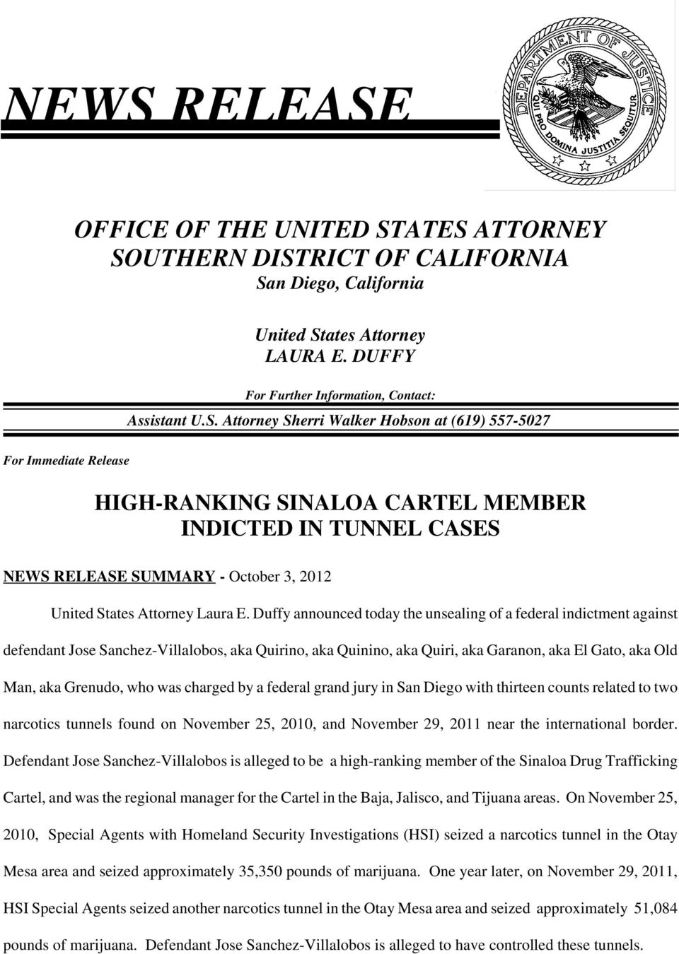 Duffy announced today the unsealing of a federal indictment against defendant Jose Sanchez-Villalobos, aka Quirino, aka Quinino, aka Quiri, aka Garanon, aka El Gato, aka Old Man, aka Grenudo, who was