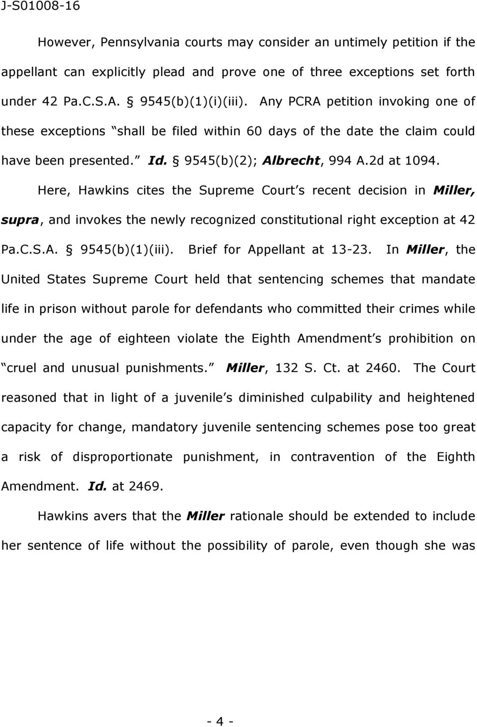 Here, Hawkins cites the Supreme Court s recent decision in Miller, supra, and invokes the newly recognized constitutional right exception at 42 Pa.C.S.A. 9545(b)(1)(iii). Brief for Appellant at 13-23.