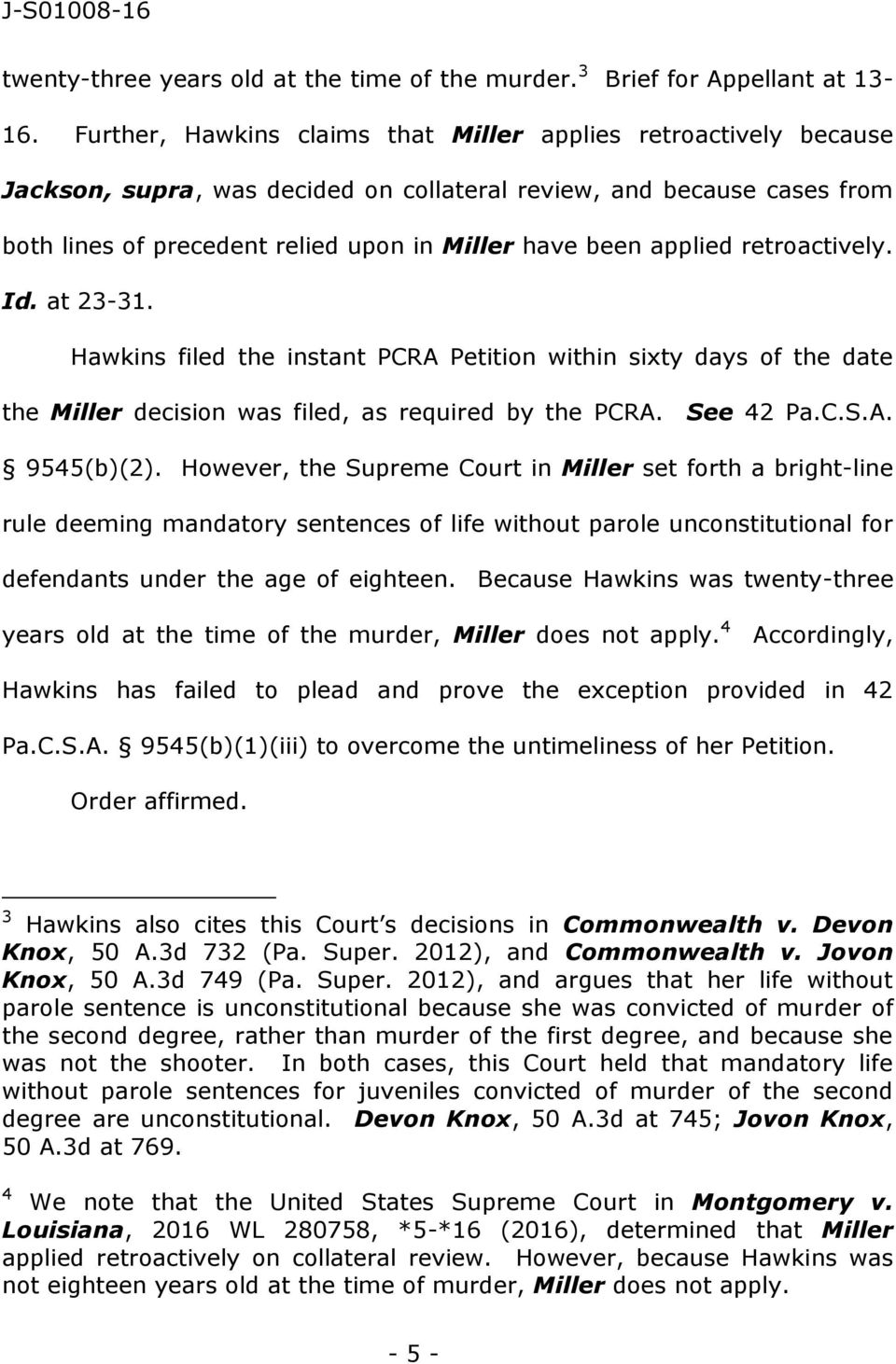 applied retroactively. Id. at 23-31. Hawkins filed the instant PCRA Petition within sixty days of the date the Miller decision was filed, as required by the PCRA. See 42 Pa.C.S.A. 9545(b)(2).
