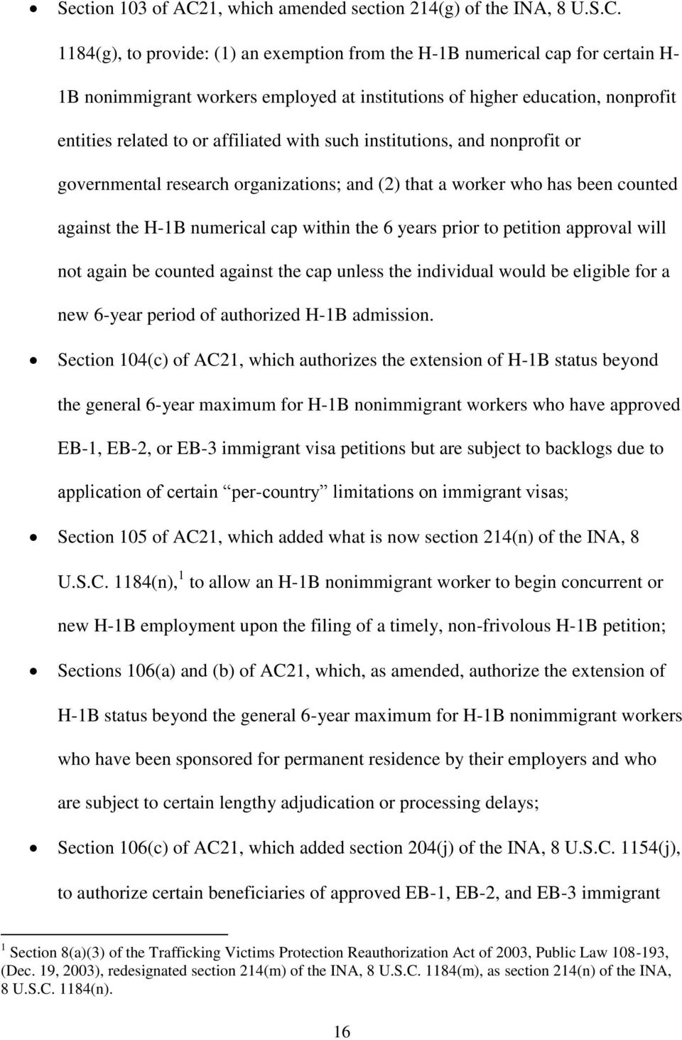 1184(g), to provide: (1) an exemption from the H-1B numerical cap for certain H- 1B nonimmigrant workers employed at institutions of higher education, nonprofit entities related to or affiliated with