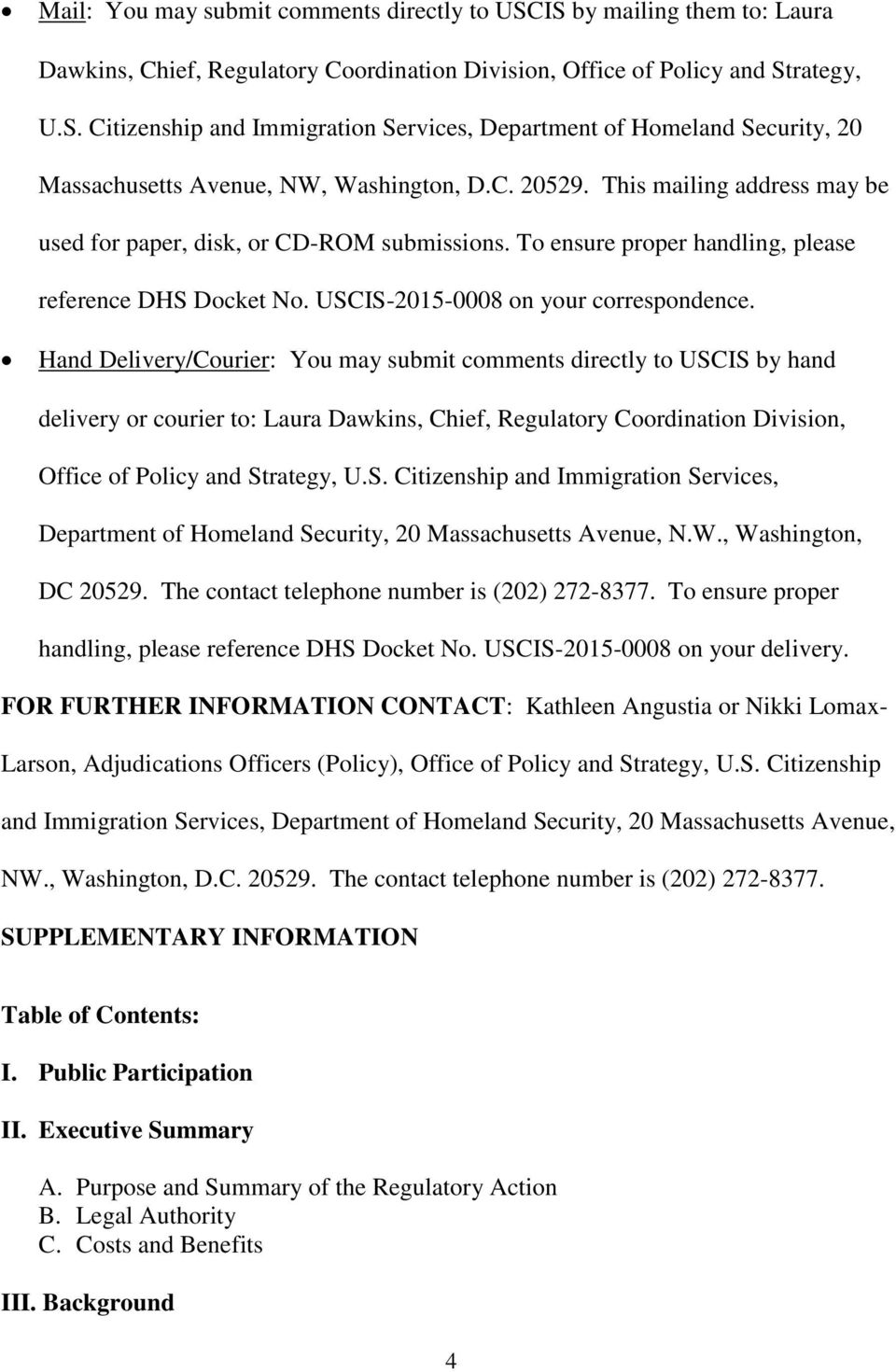 Hand Delivery/Courier: You may submit comments directly to USCIS by hand delivery or courier to: Laura Dawkins, Chief, Regulatory Coordination Division, Office of Policy and Strategy, U.S. Citizenship and Immigration Services, Department of Homeland Security, 20 Massachusetts Avenue, N.