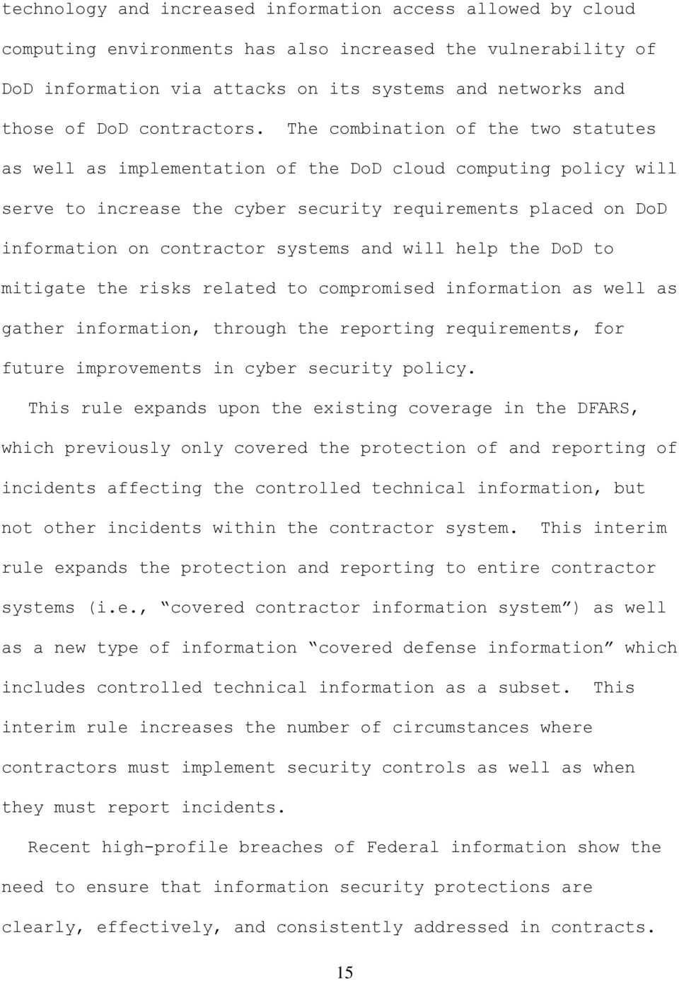 The combination of the two statutes as well as implementation of the DoD cloud computing policy will serve to increase the cyber security requirements placed on DoD information on contractor systems
