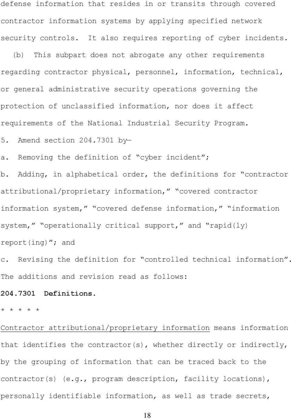 unclassified information, nor does it affect requirements of the National Industrial Security Program. 5. Amend section 204.7301 by a. Removing the definition of cyber incident ; b.