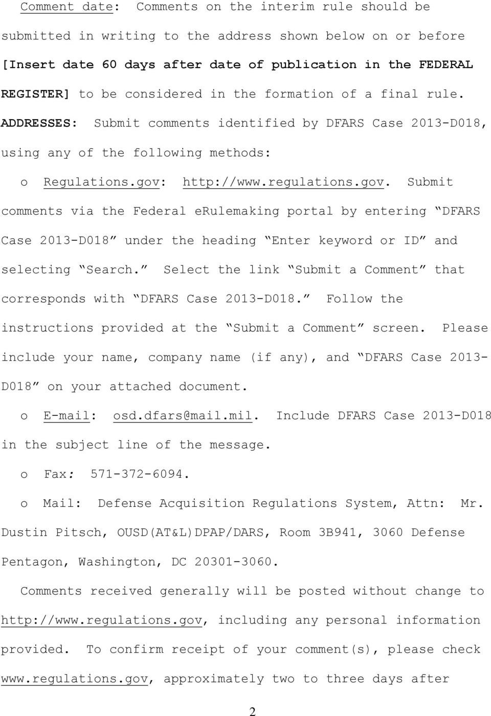 http://www.regulations.gov. Submit comments via the Federal erulemaking portal by entering DFARS Case 2013-D018 under the heading Enter keyword or ID and selecting Search.