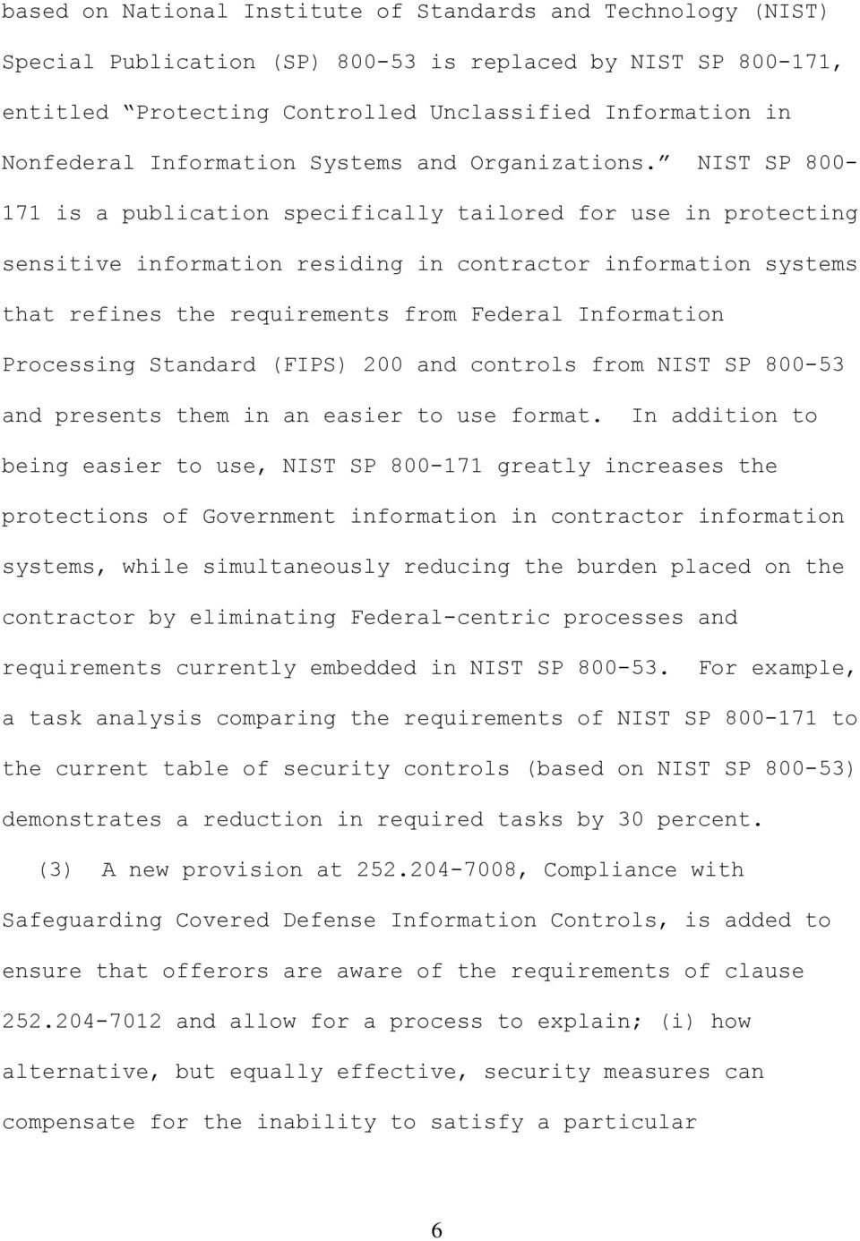 NIST SP 800-171 is a publication specifically tailored for use in protecting sensitive information residing in contractor information systems that refines the requirements from Federal Information