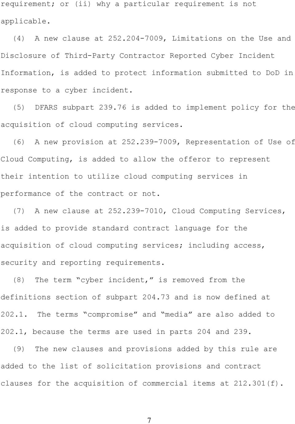 (5) DFARS subpart 239.76 is added to implement policy for the acquisition of cloud computing services. (6) A new provision at 252.