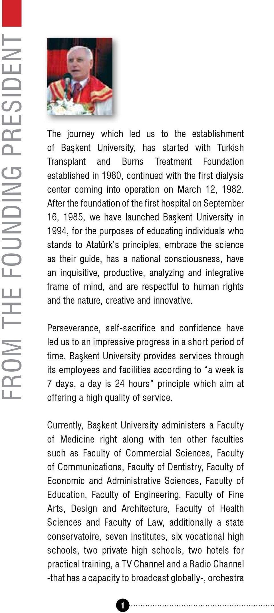 After the foundation of the first hospital on September 16, 1985, we have launched Başkent University in 1994, for the purposes of educating individuals who stands to Atatürk s principles, embrace