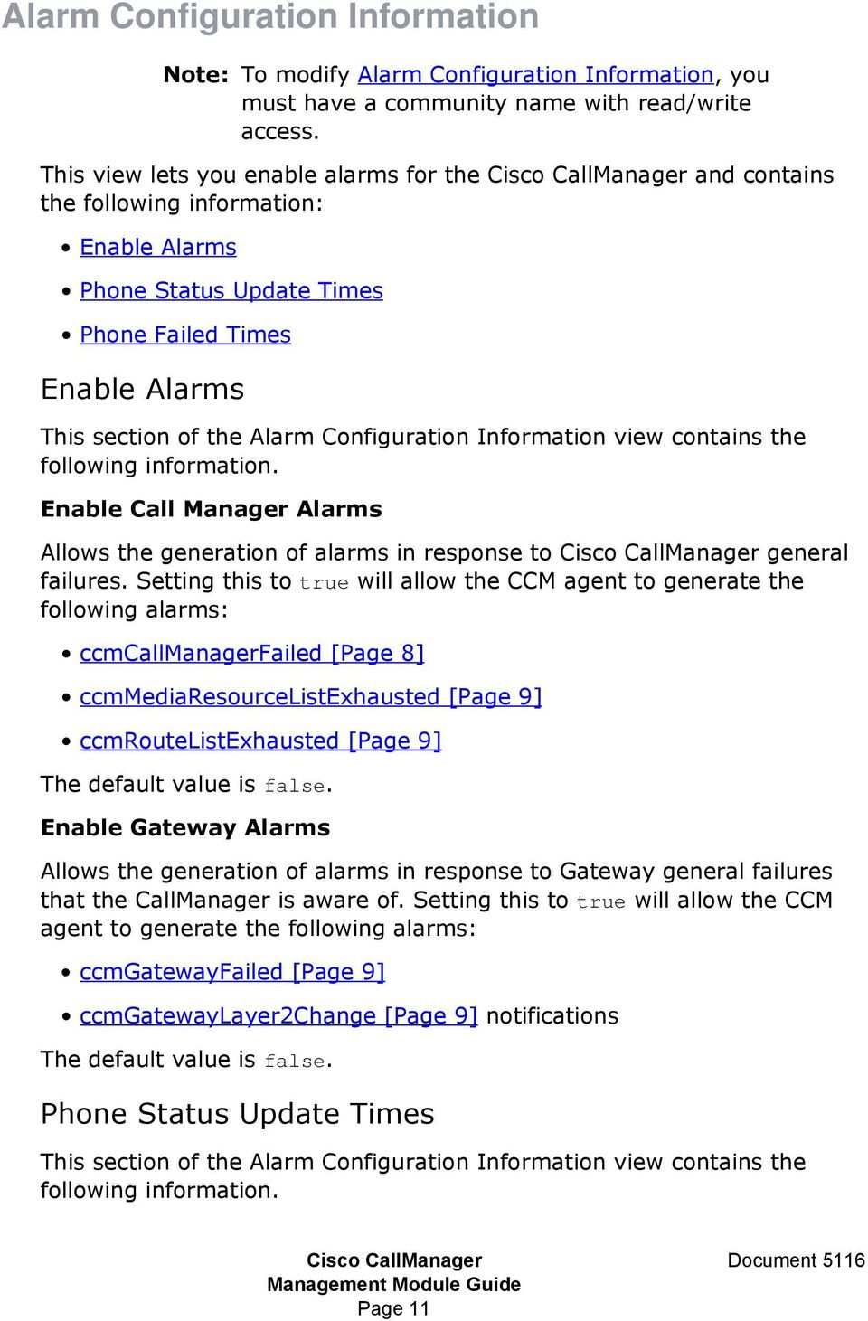 Information view contains the following information. Enable Call Manager Alarms Allows the generation of alarms in response to general failures.
