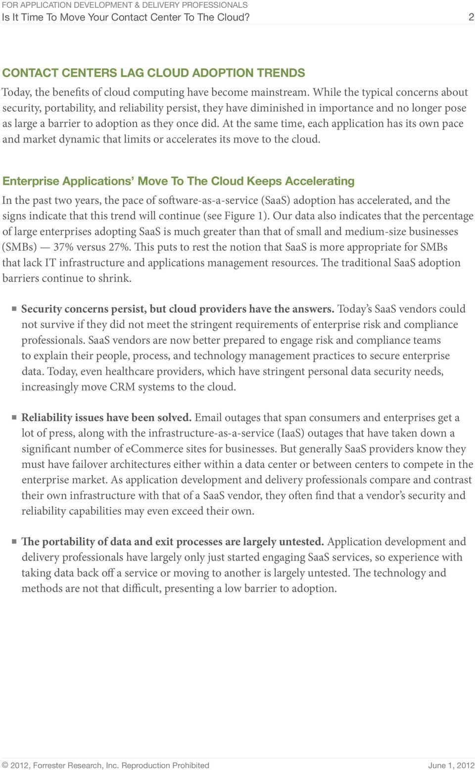 At the same time, each application has its own pace and market dynamic that limits or accelerates its move to the cloud.