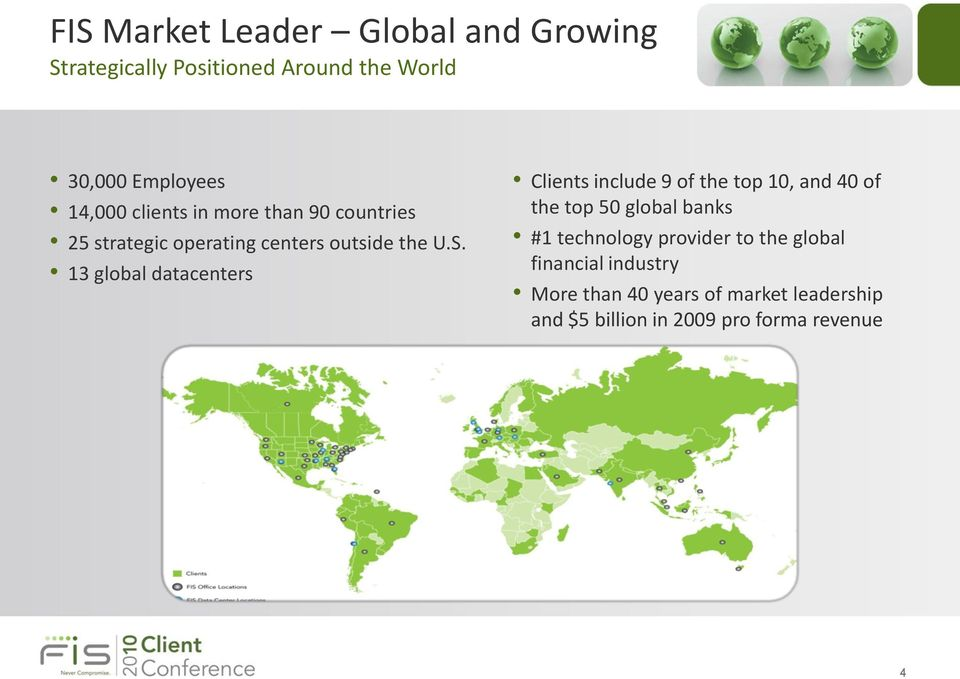 13 global datacenters Clients include 9 of the top 10, and 40 of the top 50 global banks #1 technology