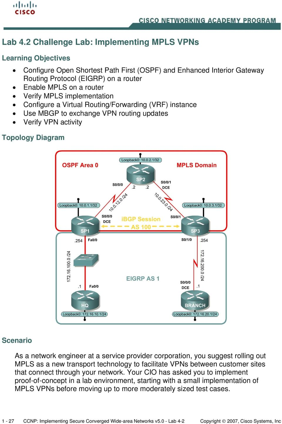 MPLS implementation Configure a Virtual Routing/Forwarding (VRF) instance Use MBGP to exchange VPN routing updates Verify VPN activity Topology Diagram Scenario As a network engineer at a service
