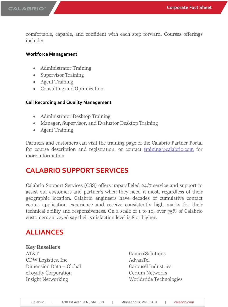 Training Manager, Supervisor, and Evaluator Desktop Training Agent Training Partners and customers can visit the training page of the Calabrio Partner Portal for course description and registration,