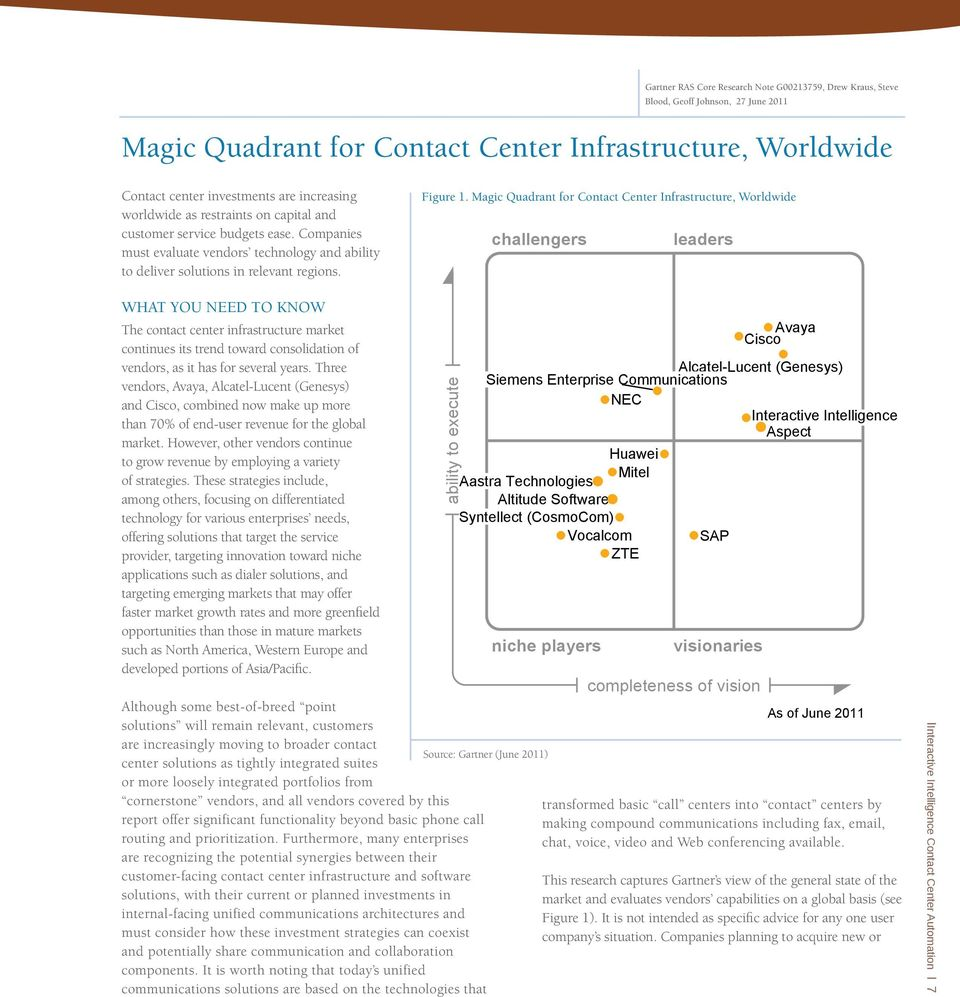 Magic Quadrant for Contact Center Infrastructure, Worldwide challengers leaders WHAT YOU NEED TO KNOW The contact center infrastructure market continues its trend toward consolidation of vendors, as