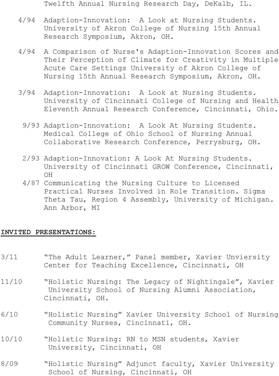 Symposium, Akron, OH. 3/94 Adaption-Innovation: A Look at Nursing Students. University of Cincinnati College of Nursing and Health Eleventh Annual Research Conference, Cincinnati, Ohio.