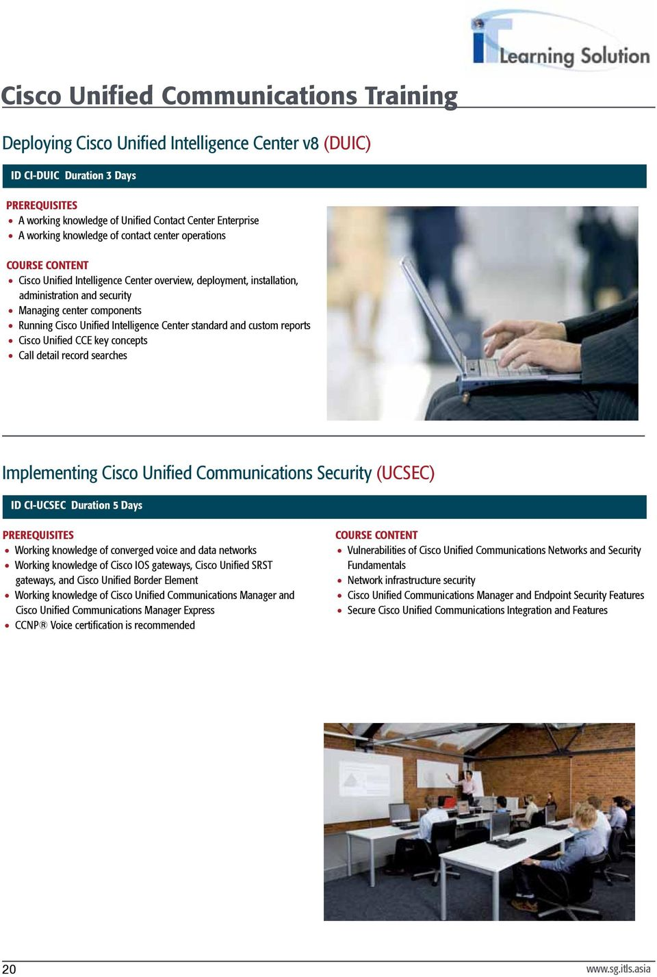 standard and custom reports Cisco Unified CCE key concepts Call detail record searches Implementing Cisco Unified Communications Security (UCSEC) ID CI-UCSEC Duration 5 Days Working knowledge of