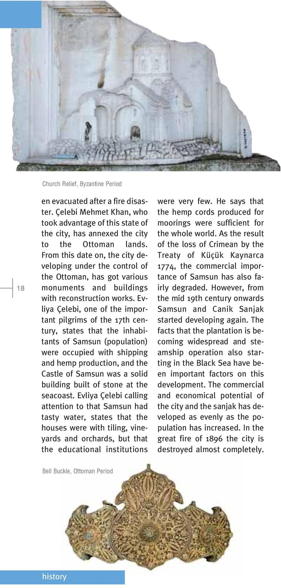 Evliya Çelebi, one of the important pilgrims of the 17th century, states that the inhabitants of Samsun (population) were occupied with shipping and hemp production, and the Castle of Samsun was a