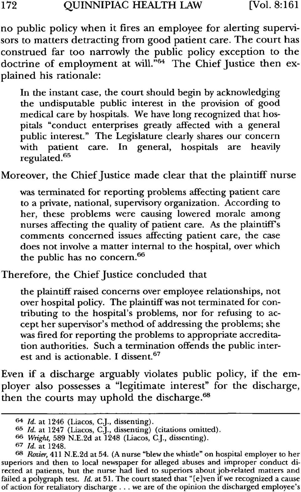 """ '64 The Chief Justice then explained his rationale: In the instant case, the court should begin by acknowledging the undisputable public interest in the provision of good medical care by hospitals."