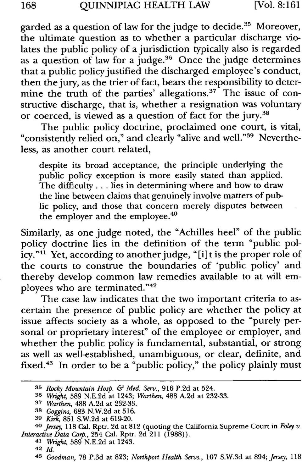 6 Once the judge determines that a public policy justified the discharged employee's conduct, then the jury, as the trier of fact, bears the responsibility to determine the truth of the parties'