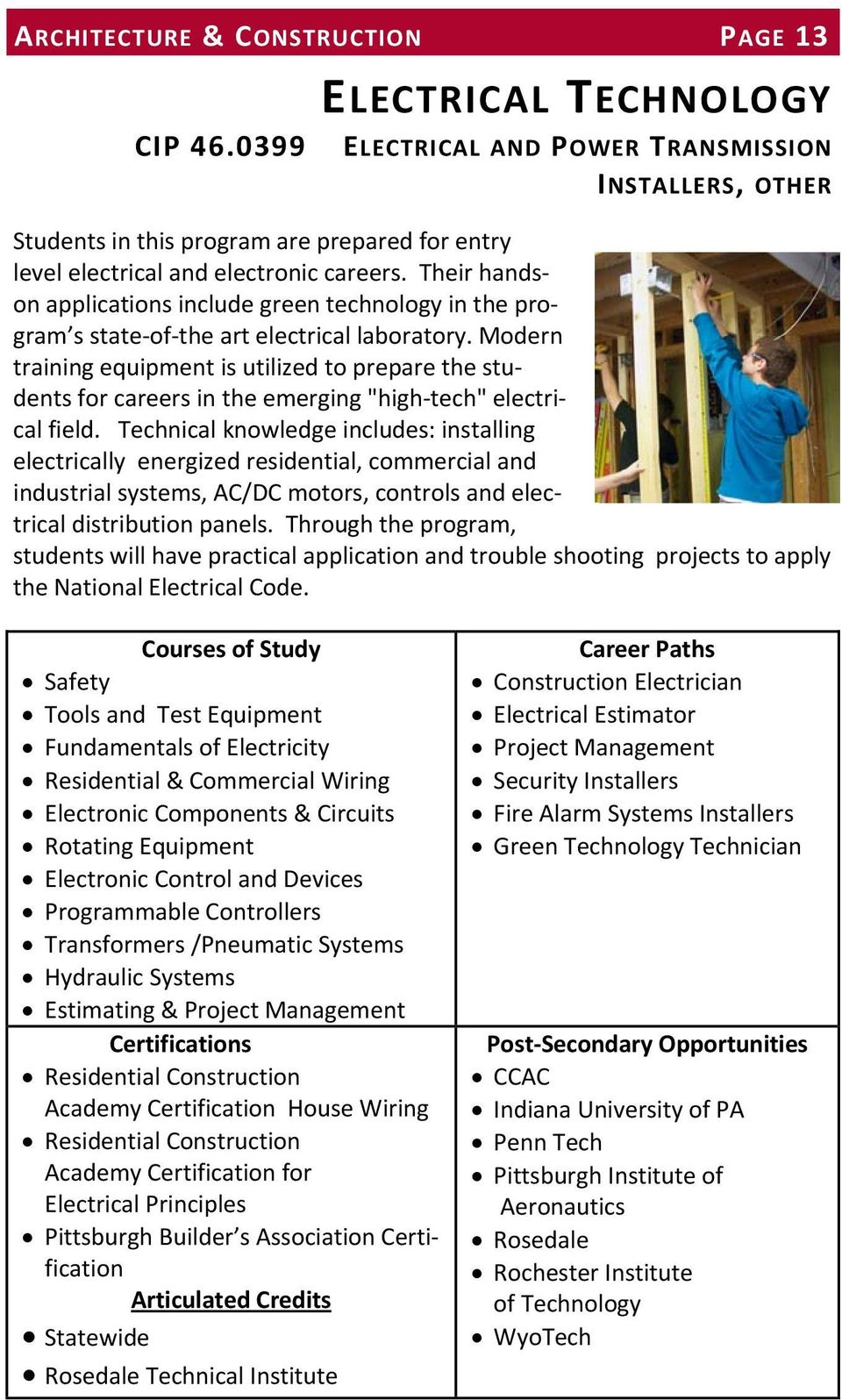 Their handson applications include green technology in the program s state of the art electrical laboratory.