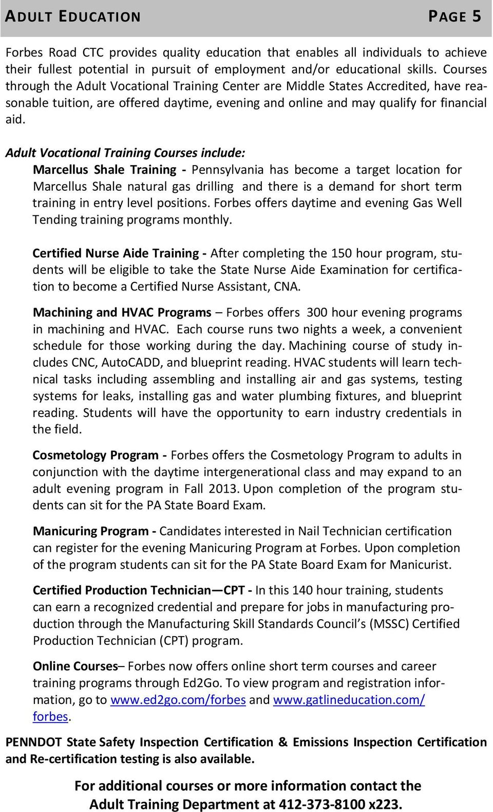 Adult Vocational Training Courses include: Marcellus Shale Training Pennsylvania has become a target location for Marcellus Shale natural gas drilling and there is a demand for short term training in