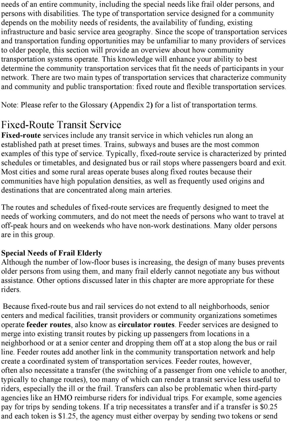 Since the scope of transportation services and transportation funding opportunities may be unfamiliar to many providers of services to older people, this section will provide an overview about how