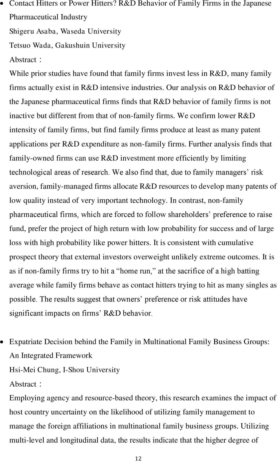 R&D, many family firms actually exist in R&D intensive industries.