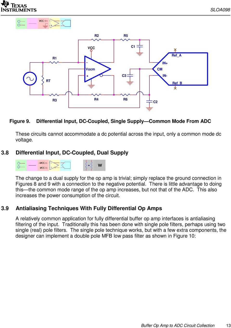 There is little advantage to doing this the common mode range of the op amp increases, but not that of the ADC. This also increases the power consumption of the circuit. 3.