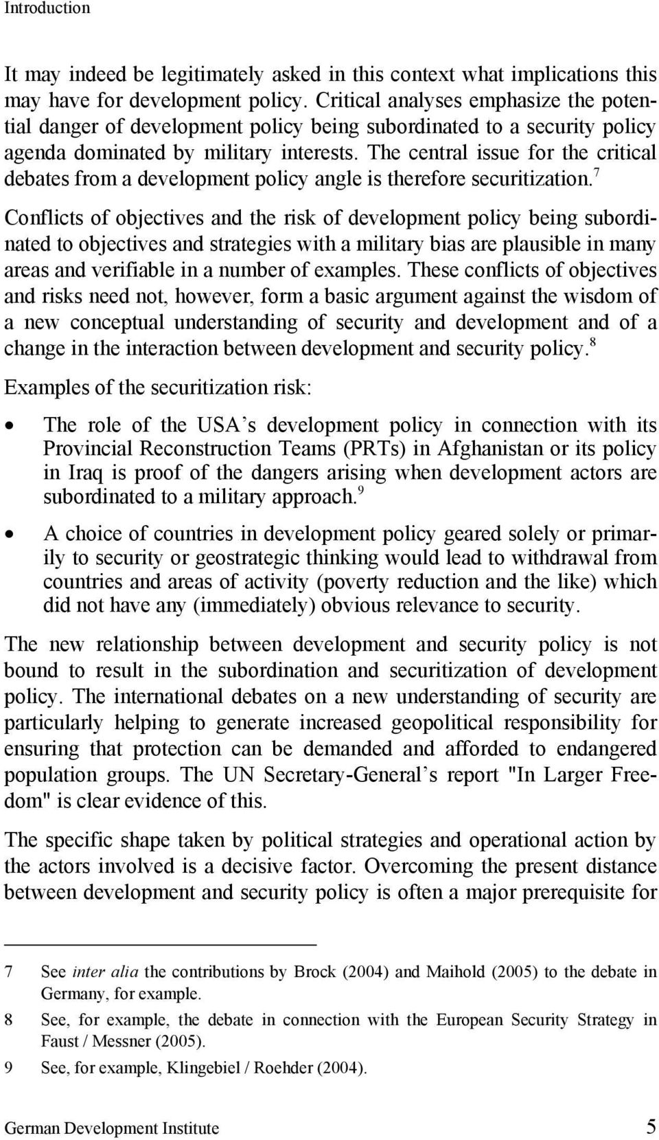 The central issue for the critical debates from a development policy angle is therefore securitization.