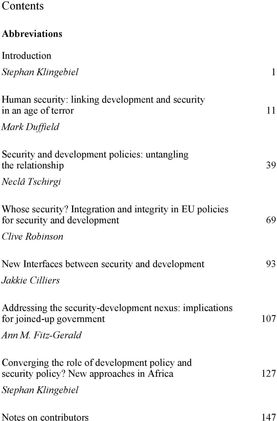 Integration and integrity in EU policies for security and development 69 Clive Robinson New Interfaces between security and development 93 Jakkie Cilliers