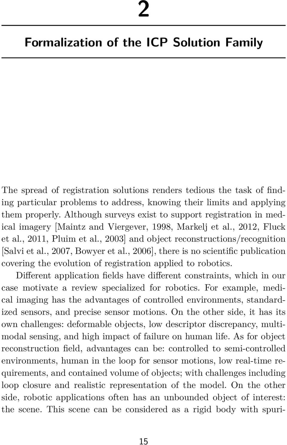 , 2003] and object reconstructions/recognition [Salvi et al., 2007, Bowyer et al., 2006], there is no scientific publication covering the evolution of registration applied to robotics.