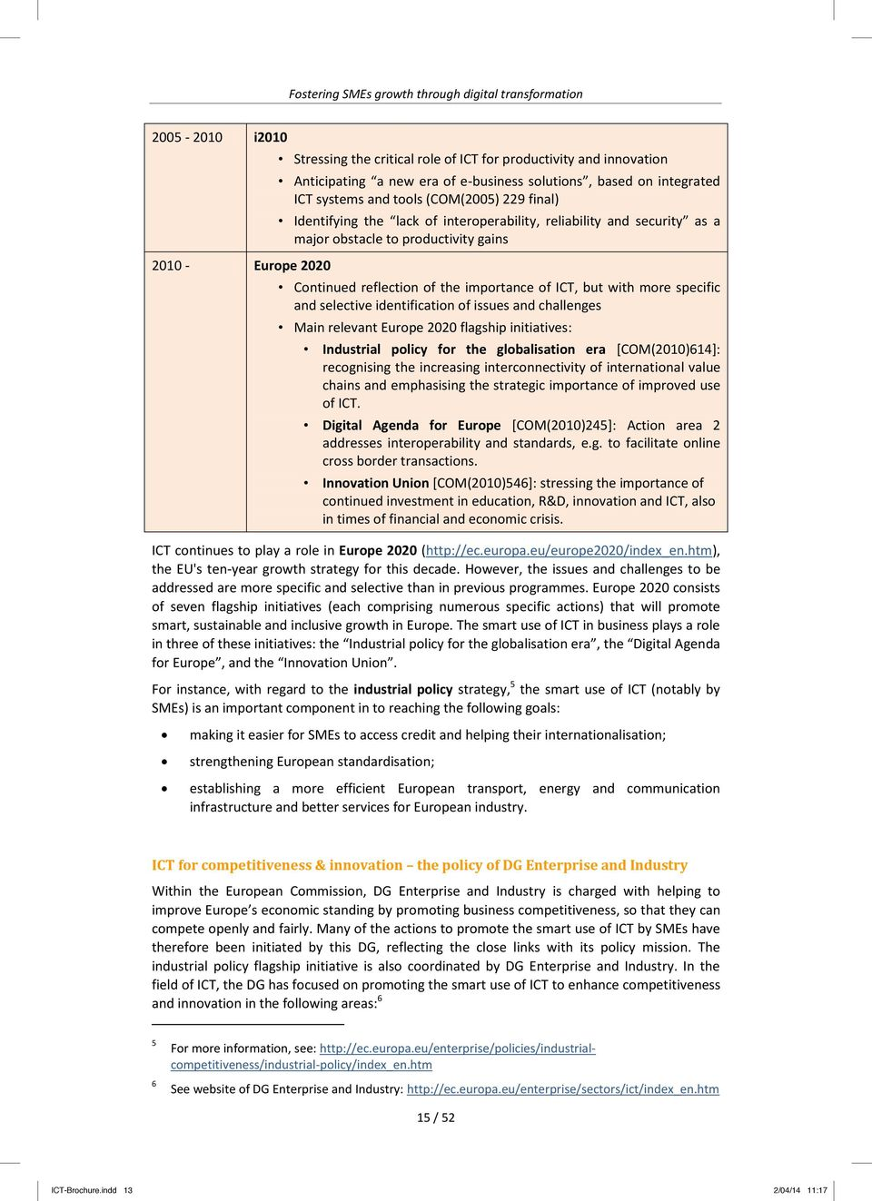 specific and selective identification of issues and challenges Main relevant Europe 2020 flagship initiatives: Industrial policy for the globalisation era [COM(2010)614]: recognising the increasing